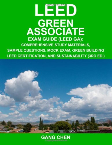 LEED Green Associate Exam Guide: Comprehensive Study Materials, Sample Questions, Mock Exam, Green Building LEED Certification, and Sustainability, 3rd Edition by ArchiteG, Incorporated