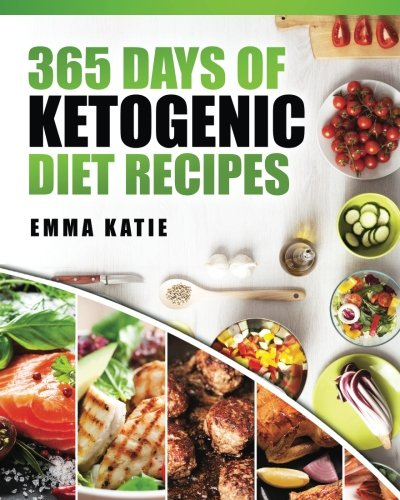 365 Days of Ketogenic Diet Recipes: Ketogenic Ketogenic Diet Ketogenic Cookbook Keto For Beginners Kitchen Cooking Diet Plan Cleanse Healthy Low Carb Paleo Meals Whole Food Weight Loss
