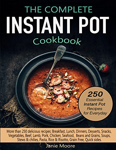 The Complete Instant Pot® Electric Pressure Cooker Cookbook: 250 Essential Instant pot® Recipes for Everyday by Janie Moore
