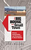 The Big House in a Small Town, Eric J. Williams, 0313383650