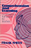 Comprehension and Learning : A Conceptual Framework for Teachers, Smith, Frank, 0030110114