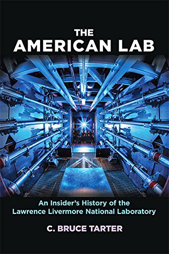 The American Lab: An Insider's History of the Lawrence Livermore National Laboratory (Johns Hopkins Nuclear History and Contemporary Affairs)