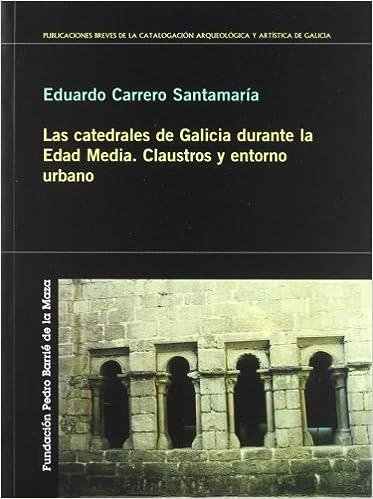 Book Las Catedrales de Galicia Durante La Edad Media: Claustros y Entorno Urbano (Spanish Edition)