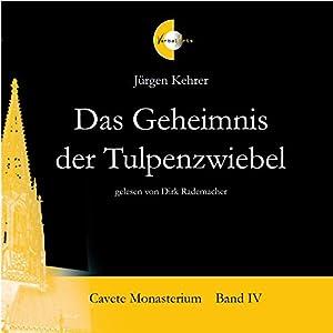 Das Geheimnis der Tulpenzwiebel (Cavete Monasterium 4) Hörbuch