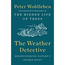The Weather Detective: Rediscovering Nature's Secret Signs