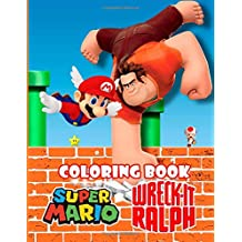 Coloring Book: Super Mario and Wreck-It Ralph,This amazing coloring book will make your kids happier and give them joy(ages 3-8)