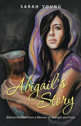 Abigail's Story: Biblical Wisdom from a Woman of Strength and Faith PDF