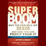 Super Boom: Why the Dow Jones Will Hit 38,820 and How You Can Profit From It | Jeffrey A. Hirsch,Barry Ritholtz