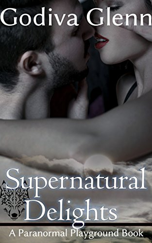 Supernatural Delights: A Paranormal Playground Book by [Glenn, Godiva]