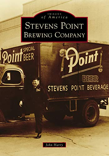 Stevens Point Brewing Company (Images of America) by John Harry