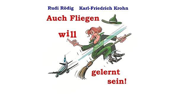 Auch Fliegen will gelernt sein (German Edition), Rudi Rödig, Karl ...