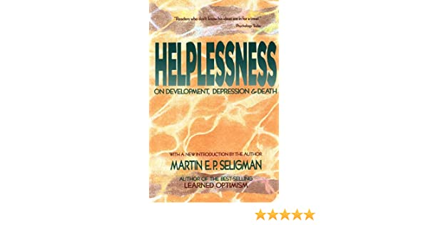 Helplessness: On Depression, Development, and Death (Series of Books in Psychology)