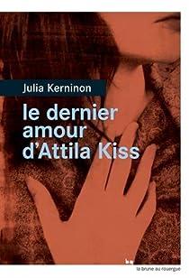 Le dernier amour d'Attila Kiss par Kerninon