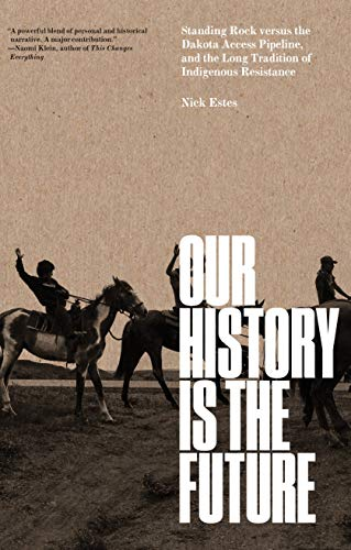 - Our History Is the Future: Standing Rock Versus the Dakota Access Pipeline, and the Long Tradition of Indigenous Resistance