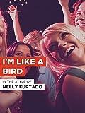 I m Like A Bird