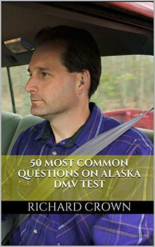 Pass Your Alaska DMV Test Guaranteed! 50 Real Test Questions! Alaska DMV Practice Test Questions