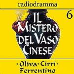 Il mistero del vaso cinese 6 | Carlo Oliva,Massimo Cirri,G. Sergio Ferrentino