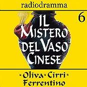 Il mistero del vaso cinese 6 | Carlo Oliva, Massimo Cirri, G. Sergio Ferrentino