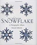 The Art of the Snowflake, Kenneth George Libbrecht, 0760329974