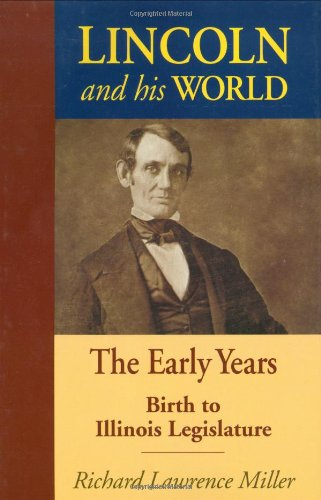 Lincoln and His World: The Early Years, Birth to Illinois Legislature