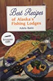 Best Recipes of Alaska s Fishing Lodges (Alaska Angling and Hunting Library)