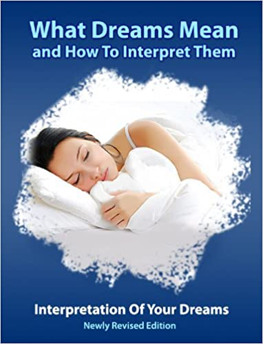 Dreams (What Dreams Mean And How To Interpret Them Book 1)