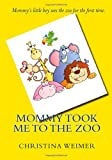Mommy Took Me to the Zoo, Christina Weimer, 1475190751
