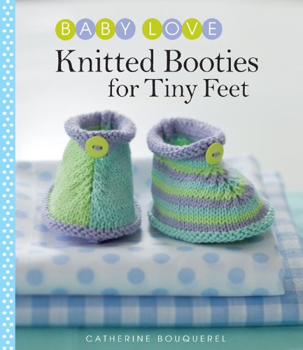 Knitted Booties for Tiny Feet (Baby Love) (Knitted Booties)