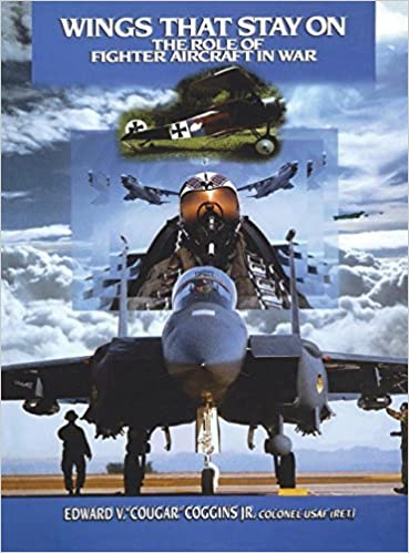 Wings That Stay On: The Role of Fighter Aircraft in War by Edward V Coggins (2000-05-01)