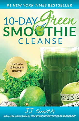 10-Day Green Smoothie Cleanse (Lose 10lbs In 3 Days Diet Plan)