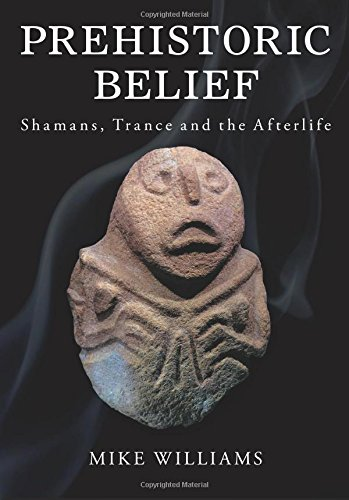 Prehistoric Belief: Shamans, Trance and the Afterllife