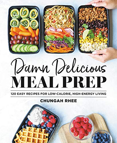 Damn Delicious Meal Prep: 120 Easy Recipes for Low-Calorie, High-Energy Living by Chungah Rhee