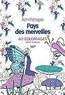 Pays des merveilles: 60 coloriages anti-stress par Mulkey