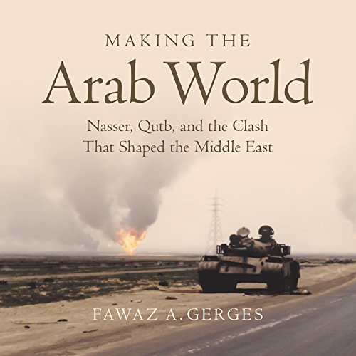 Making the Arab World: Nasser, Qutb, and the Clash That Shaped the Middle East by HighBridge Audio