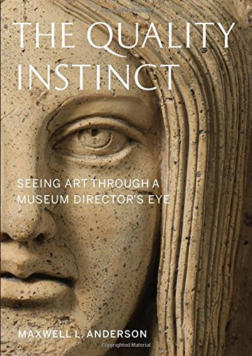 The Quality Instinct � Seeing Art Through a Museum  Director?s Eye