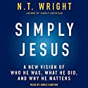 Simply Jesus: A New Vision of Who He Was, What He Did, and Why He Matters Audiobook by N. T. Wright Narrated by James Langton