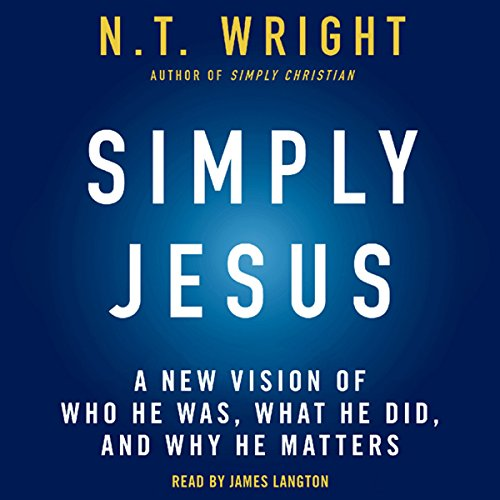 Simply Jesus: A New Vision of Who He Was, What He Did, and Why He Matters Audiobook [Free Download by Trial] thumbnail