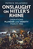 Onslaught on Hitler s Rhine: Operations Plunder and Varsity March 1945