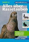 Alles über Rassetauben, Bd. 6, Tümmlertauben, Hochflugtauben, Spielflugtauben