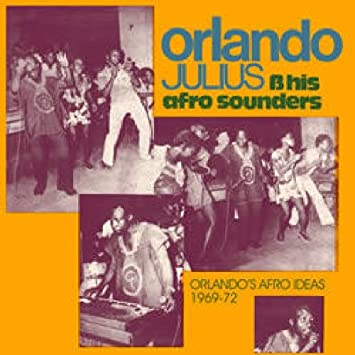 orlando julius his afro sounders orlando s afro ideas 1969 1972