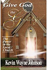 Give God the Glory! series - The Power in the Local Church 1st (first) edition by Johnson, Kevin Wayne published by Writing for the Lord Ministries LLC (2010) [Paperback]