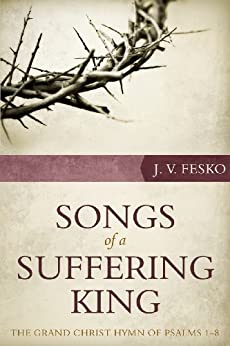 Songs of a Suffering King: The Grand Christ Hymn of Psalms 1–8 by [Fesko, John]