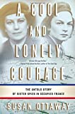 img - for A Cool and Lonely Courage: The Untold Story of Sister Spies in Occupied France by Susan Ottaway (2014-09-30) book / textbook / text book