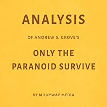 Analysis of Andrew S. Grove's Only the Paranoid Survive by Milkyway Media Audiobook by  Milkyway Media Narrated by Dwight Equitz