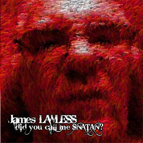 Did You Call Me SNATAN? ~ James LAWLESS by James LAWLESS banned records / publishing / products