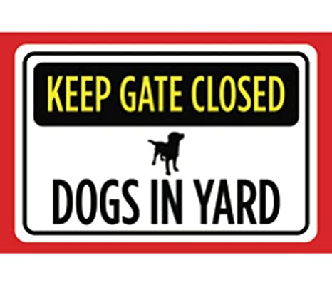 Amazoncom Keep Gate Closed Dogs In Yard Print Yellow Black Red