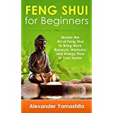 Feng Shui: Feng Shui For Beginners: Master the Art of Feng Shui to Bring In Your Home More Balance, Harmony and Energy Flow! (FREE GIFT inside)