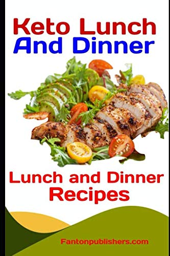 Keto Lunch and Dinner: Ketogenic Diet Lunch And Dinner Recipes (Ace Keto) by Fanton Publishers
