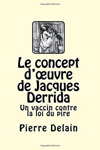 Le concept d'œuvre de Jacques Derrida: Un vaccin contre la loi du pire  [Delain, Pierre] (Tapa Blanda)