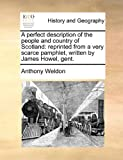 A Perfect Description of the People and Country of Scotland, Anthony Weldon, 1170844049